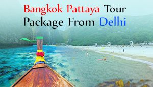 Bangkok Pattaya Tour Package From Delhi